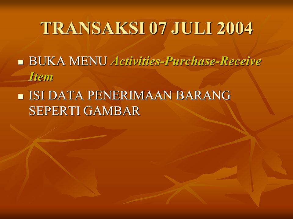 TRANSAKSI 07 JULI 2004 BUKA MENU Activities-Purchase-Receive Item BUKA MENU Activities-Purchase-Receive Item ISI DATA PENERIMAAN BARANG SEPERTI GAMBAR