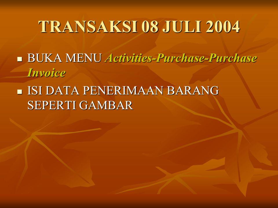 TRANSAKSI 08 JULI 2004 BUKA MENU Activities-Purchase-Purchase Invoice BUKA MENU Activities-Purchase-Purchase Invoice ISI DATA PENERIMAAN BARANG SEPERT