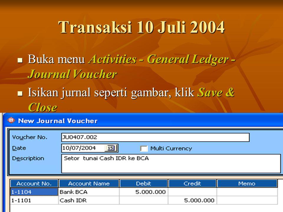 Transaksi 10 Juli 2004 Buka menu Activities - General Ledger - Journal Voucher Buka menu Activities - General Ledger - Journal Voucher Isikan jurnal s