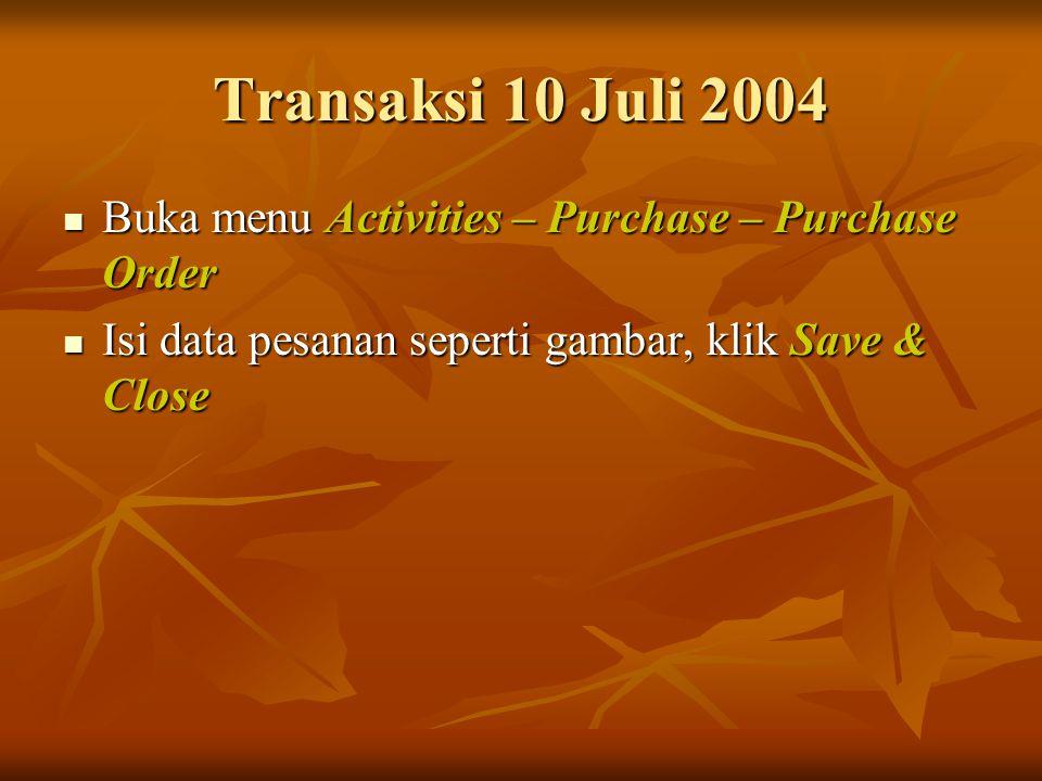 Transaksi 10 Juli 2004 Buka menu Activities – Purchase – Purchase Order Buka menu Activities – Purchase – Purchase Order Isi data pesanan seperti gamb