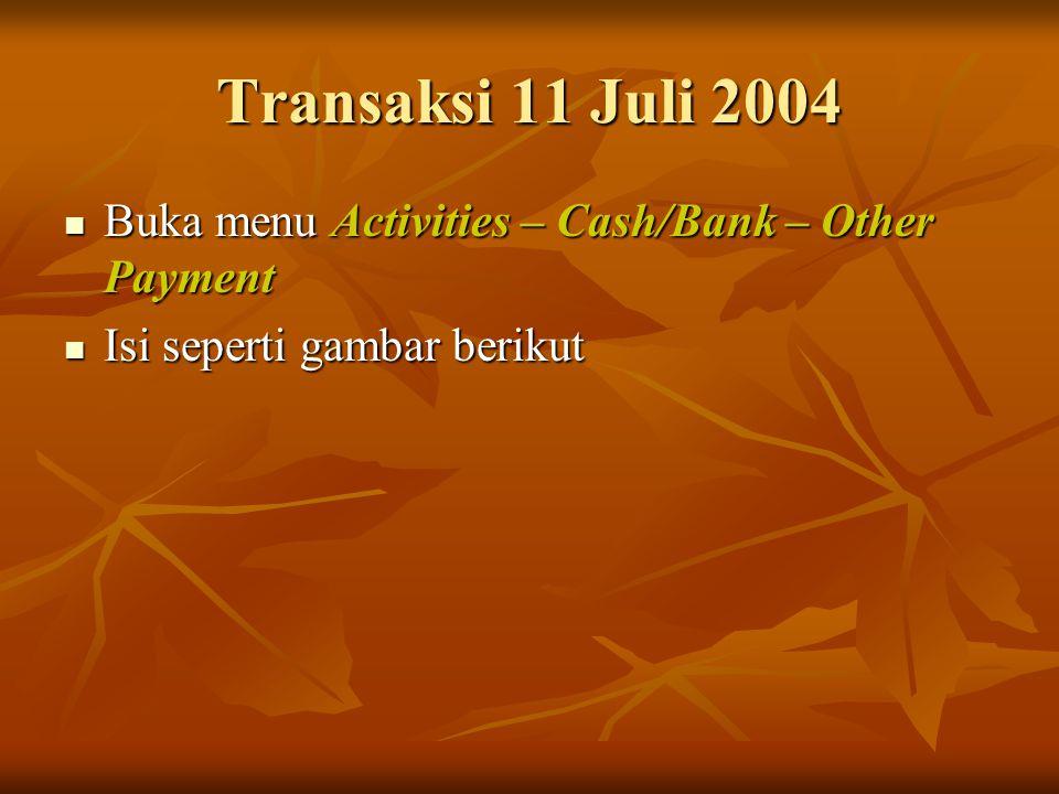 Transaksi 11 Juli 2004 Buka menu Activities – Cash/Bank – Other Payment Buka menu Activities – Cash/Bank – Other Payment Isi seperti gambar berikut Is