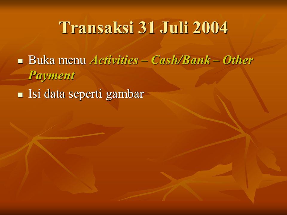 Transaksi 31 Juli 2004 Buka menu Activities – Cash/Bank – Other Payment Buka menu Activities – Cash/Bank – Other Payment Isi data seperti gambar Isi d