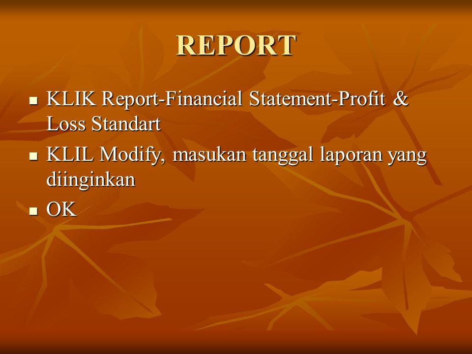 REPORT KLIK Report-Financial Statement-Profit & Loss Standart KLIK Report-Financial Statement-Profit & Loss Standart KLIL Modify, masukan tanggal lapo