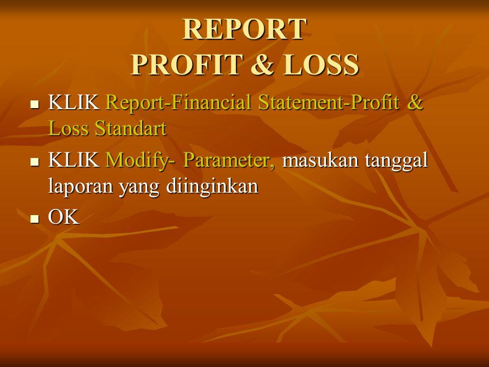 REPORT PROFIT & LOSS KLIK Report-Financial Statement-Profit & Loss Standart KLIK Report-Financial Statement-Profit & Loss Standart KLIK Modify- Parame