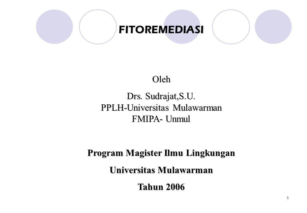 1 FITOREMEDIASIOleh Drs. Sudrajat,S.U. PPLH-Universitas Mulawarman FMIPA- Unmul Program Magister Ilmu Lingkungan Universitas Mulawarman Tahun 2006