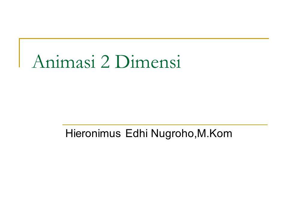 Animasi 2 Dimensi Hieronimus Edhi Nugroho,M.Kom