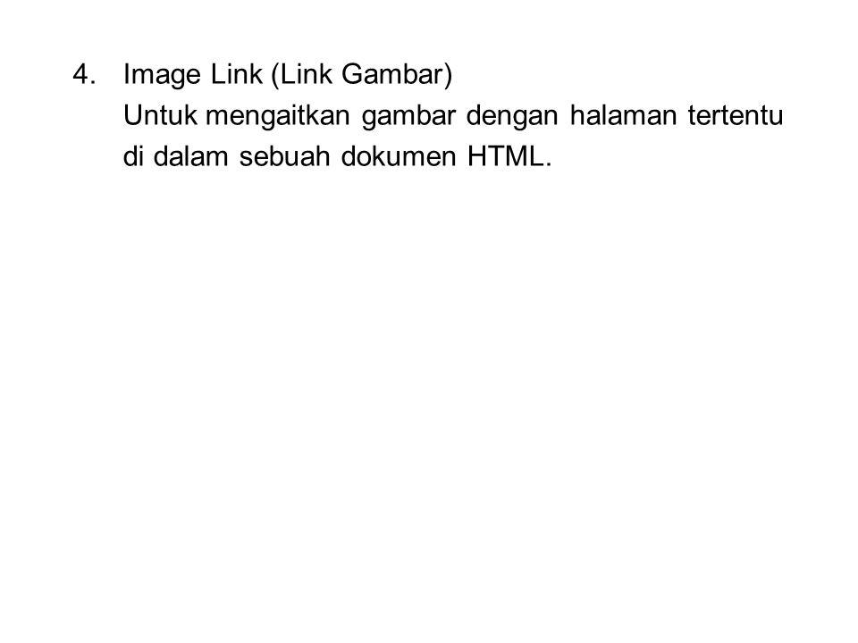 4.Image Link (Link Gambar) Untuk mengaitkan gambar dengan halaman tertentu di dalam sebuah dokumen HTML.