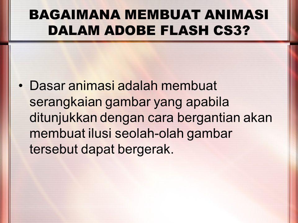 PERTEMUAN 2 BAGAIMANA MEMBUAT ANIMASI DALAM ADOBE FLASH CS3? Dasar animasi adalah membuat serangkaian gambar yang apabila ditunjukkan dengan cara berg