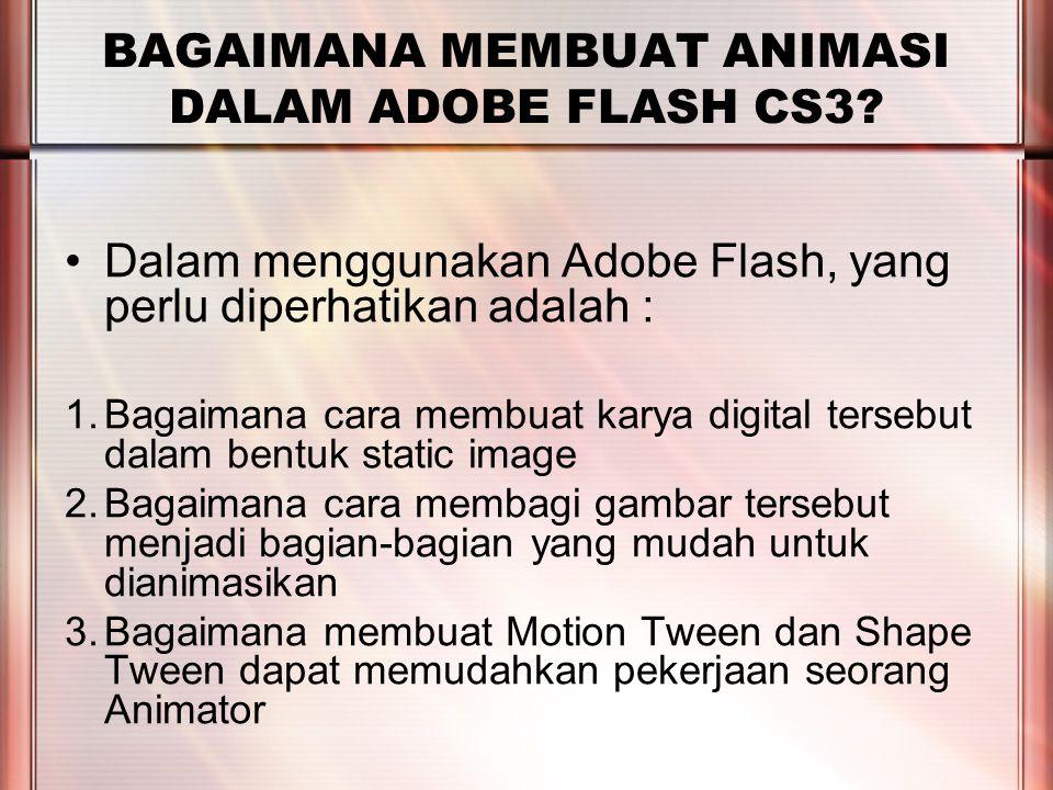 PERTEMUAN 2 Dalam menggunakan Adobe Flash, yang perlu diperhatikan adalah : 1.Bagaimana cara membuat karya digital tersebut dalam bentuk static image