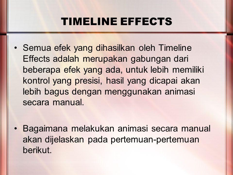 PERTEMUAN 2 TIMELINE EFFECTS Semua efek yang dihasilkan oleh Timeline Effects adalah merupakan gabungan dari beberapa efek yang ada, untuk lebih memil