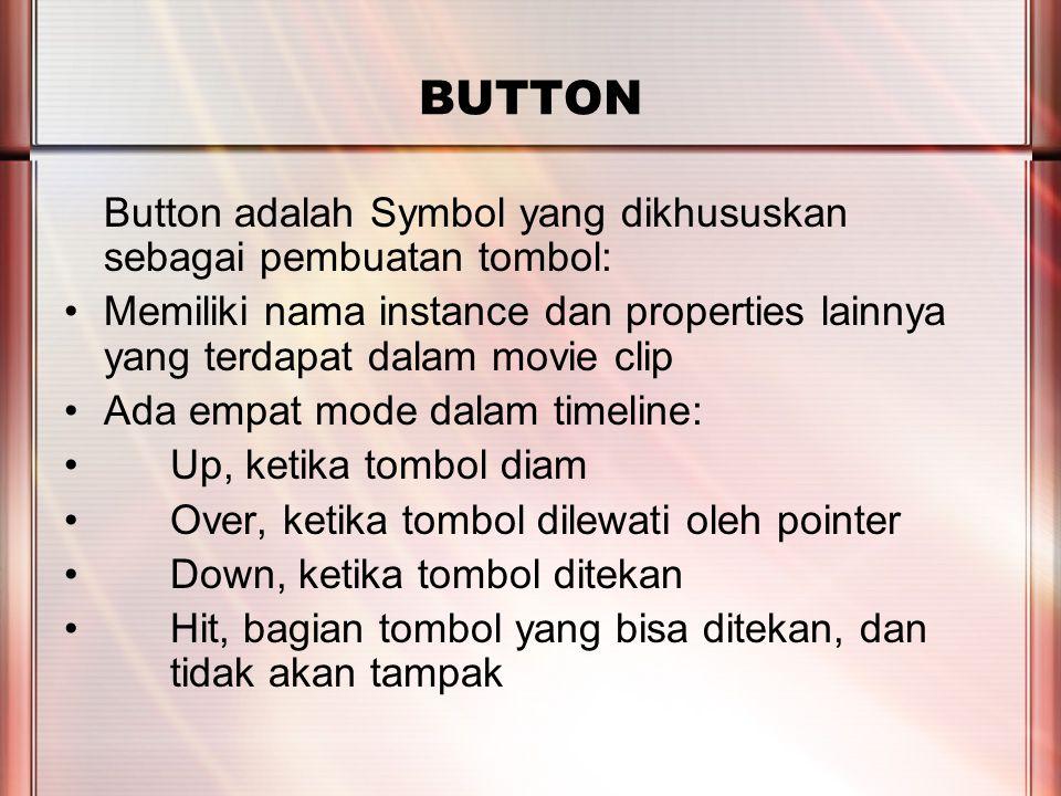 PERTEMUAN 2 BUTTON Button adalah Symbol yang dikhususkan sebagai pembuatan tombol: Memiliki nama instance dan properties lainnya yang terdapat dalam m