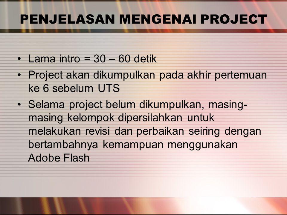 PERTEMUAN 2 PENJELASAN MENGENAI PROJECT Lama intro = 30 – 60 detik Project akan dikumpulkan pada akhir pertemuan ke 6 sebelum UTS Selama project belum