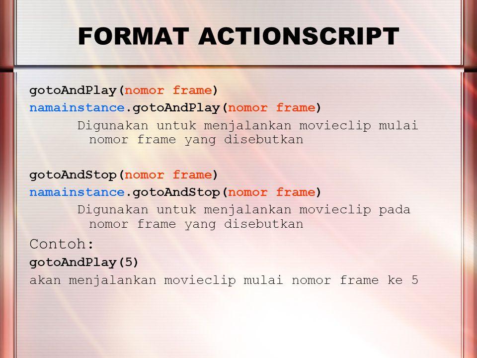 PERTEMUAN 2 FORMAT ACTIONSCRIPT gotoAndPlay(nomor frame) namainstance.gotoAndPlay(nomor frame) Digunakan untuk menjalankan movieclip mulai nomor frame