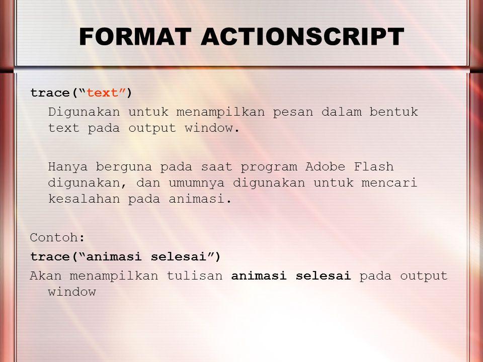 """PERTEMUAN 2 FORMAT ACTIONSCRIPT trace(""""text"""") Digunakan untuk menampilkan pesan dalam bentuk text pada output window. Hanya berguna pada saat program"""