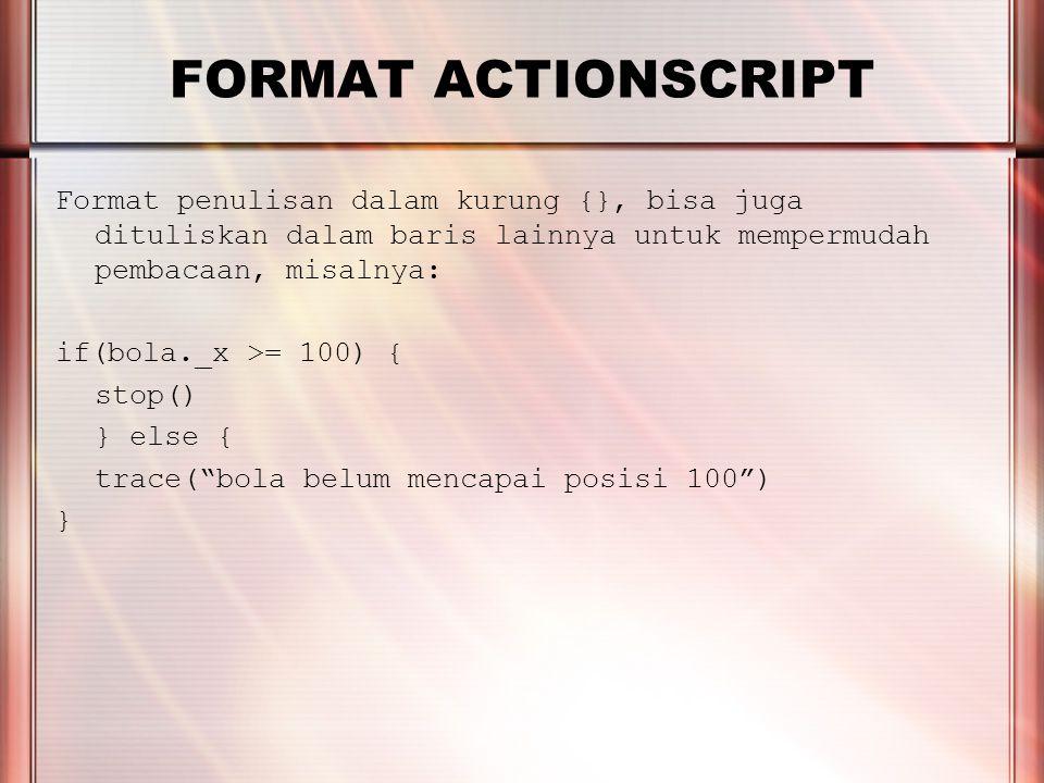 PERTEMUAN 2 FORMAT ACTIONSCRIPT Beberapa properties yang dimiliki movie clip: _x _y _alpha _width _height _currentframe Contoh: bola._x adalah posisi X bola bola_currentframe adalah posisi frame bola