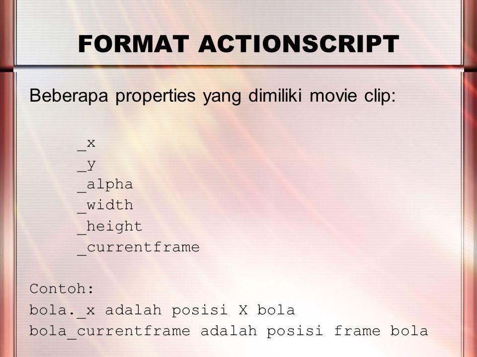 PERTEMUAN 2 FORMAT ACTIONSCRIPT Beberapa properties yang dimiliki movie clip: _x _y _alpha _width _height _currentframe Contoh: bola._x adalah posisi