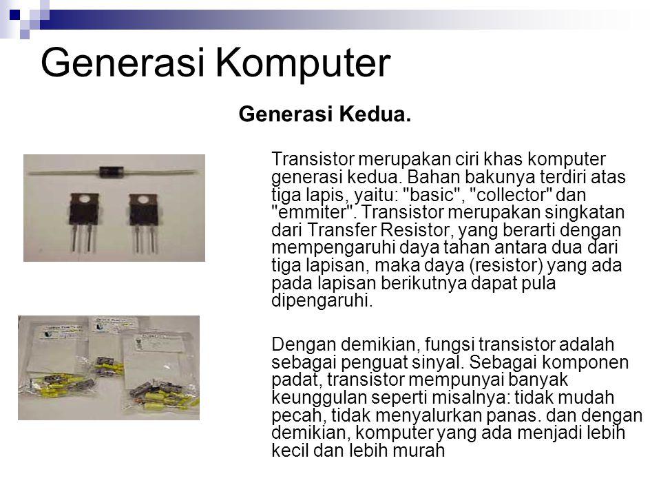 Generasi Komputer Generasi Kedua. Transistor merupakan ciri khas komputer generasi kedua. Bahan bakunya terdiri atas tiga lapis, yaitu: