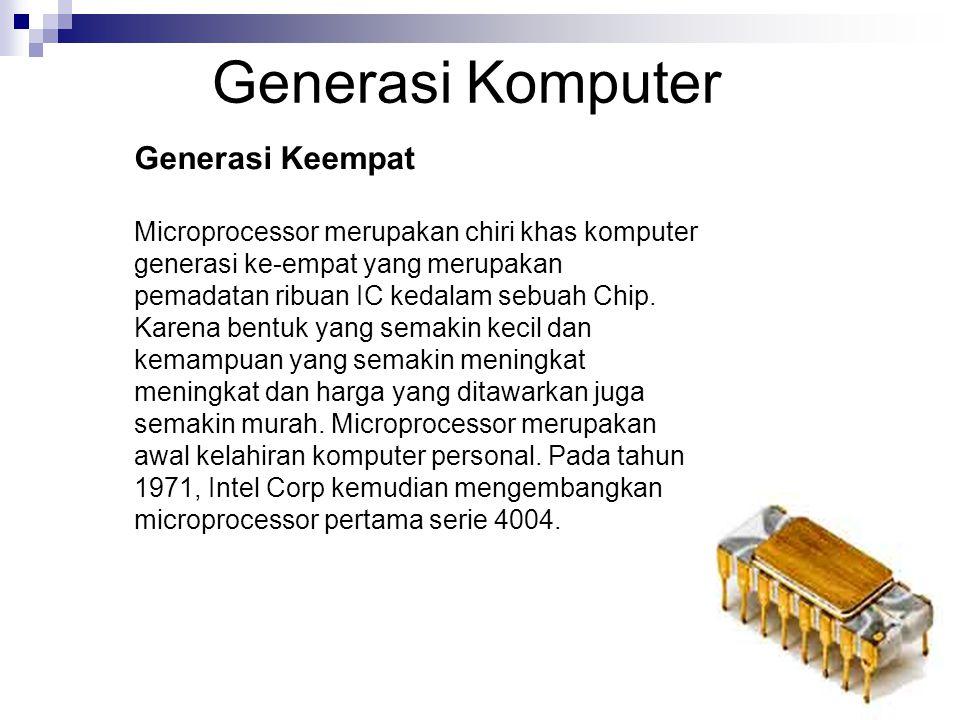 Generasi Keempat Microprocessor merupakan chiri khas komputer generasi ke-empat yang merupakan pemadatan ribuan IC kedalam sebuah Chip. Karena bentuk