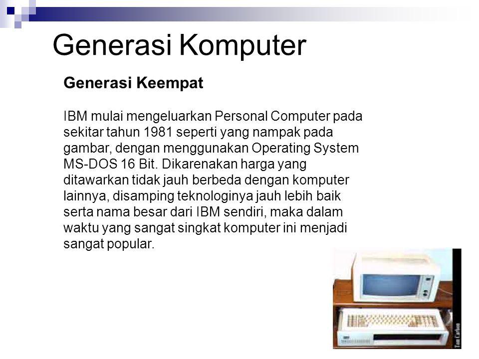 Generasi Keempat IBM mulai mengeluarkan Personal Computer pada sekitar tahun 1981 seperti yang nampak pada gambar, dengan menggunakan Operating System