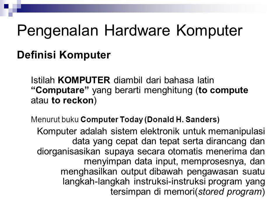 """Pengenalan Hardware Komputer Definisi Komputer Istilah KOMPUTER diambil dari bahasa latin """"Computare"""" yang berarti menghitung (to compute atau to reck"""