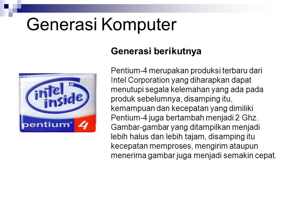 Generasi berikutnya Pentium-4 merupakan produksi terbaru dari Intel Corporation yang diharapkan dapat menutupi segala kelemahan yang ada pada produk s