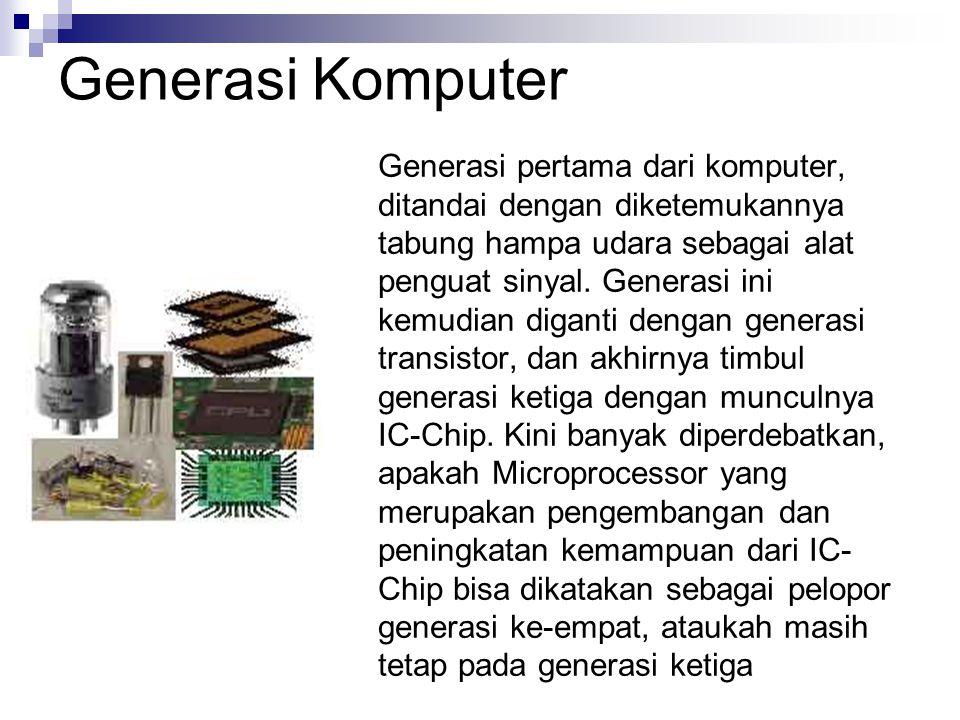 Generasi Komputer Generasi pertama dari komputer, ditandai dengan diketemukannya tabung hampa udara sebagai alat penguat sinyal. Generasi ini kemudian
