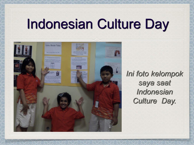 Indonesian Culture Day Ini foto kelompok saya saat Indonesian Culture Day.