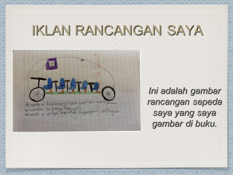 IKLAN RANCANGAN SAYA Ini adalah gambar rancangan sepeda saya yang saya gambar di buku.