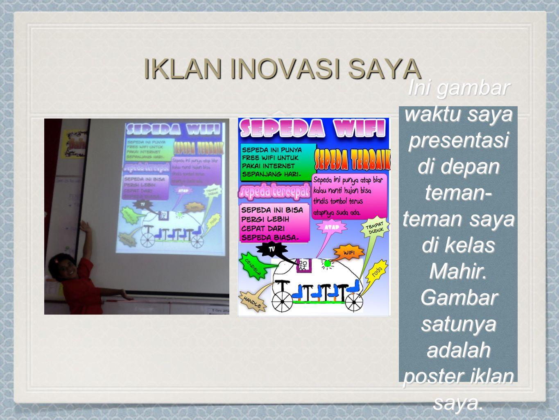 IKLAN INOVASI SAYA Ini gambar waktu saya presentasi di depan teman- teman saya di kelas Mahir. Gambar satunya adalah poster iklan saya.