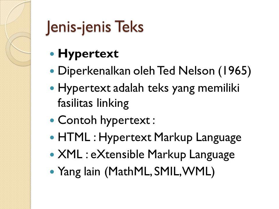 Jenis-jenis Teks Hypertext Diperkenalkan oleh Ted Nelson (1965) Hypertext adalah teks yang memiliki fasilitas linking Contoh hypertext : HTML : Hypertext Markup Language XML : eXtensible Markup Language Yang lain (MathML, SMIL, WML)