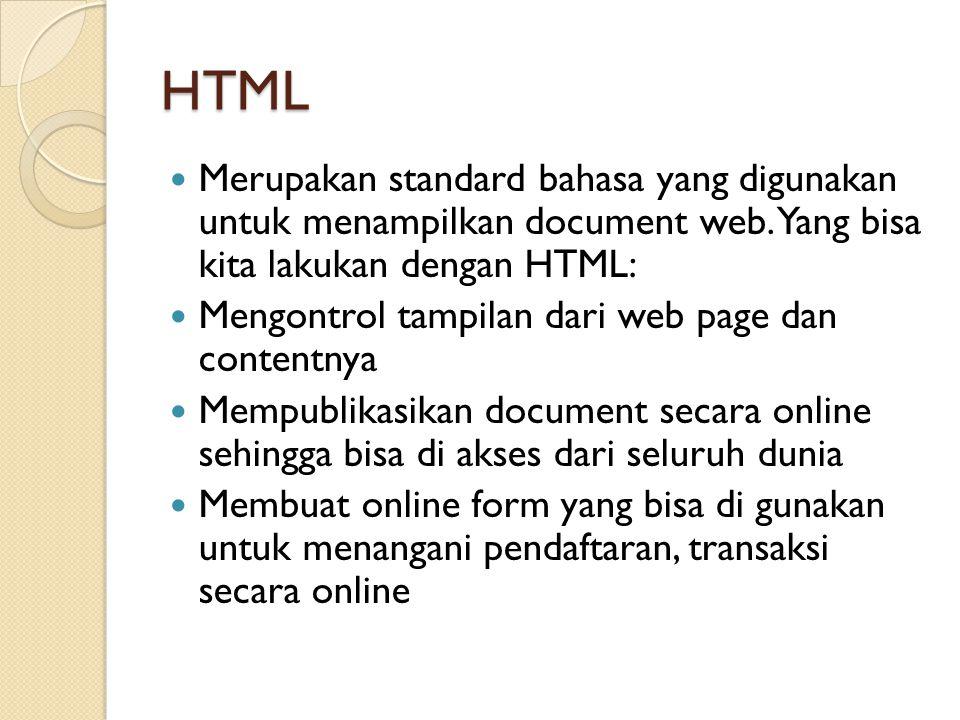 HTML Merupakan standard bahasa yang digunakan untuk menampilkan document web. Yang bisa kita lakukan dengan HTML: Mengontrol tampilan dari web page da