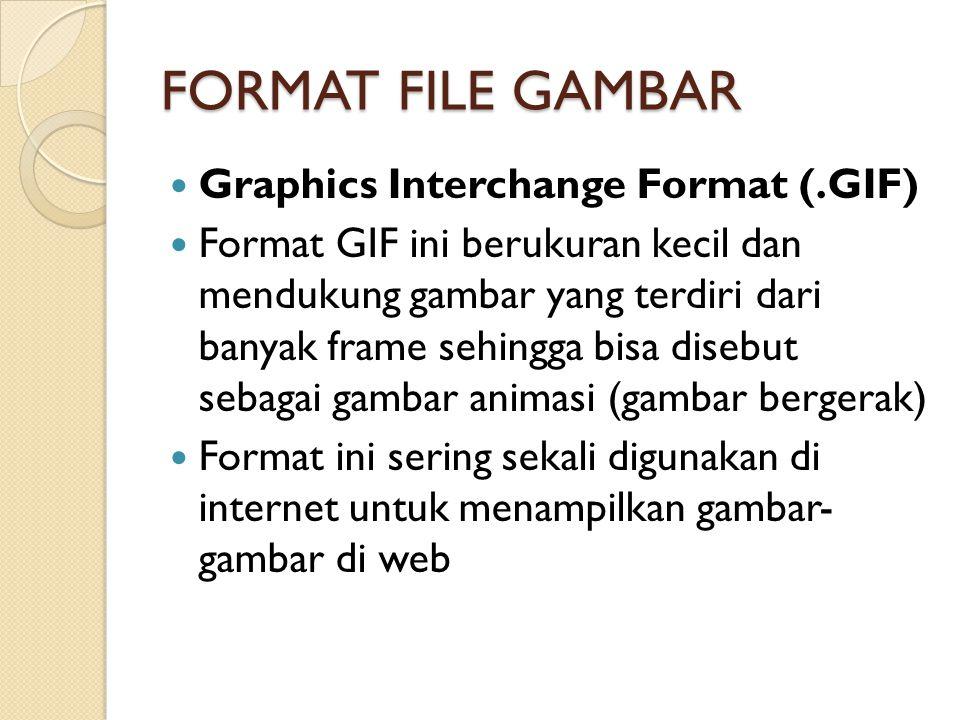 FORMAT FILE GAMBAR Graphics Interchange Format (.GIF) Format GIF ini berukuran kecil dan mendukung gambar yang terdiri dari banyak frame sehingga bisa disebut sebagai gambar animasi (gambar bergerak) Format ini sering sekali digunakan di internet untuk menampilkan gambar- gambar di web