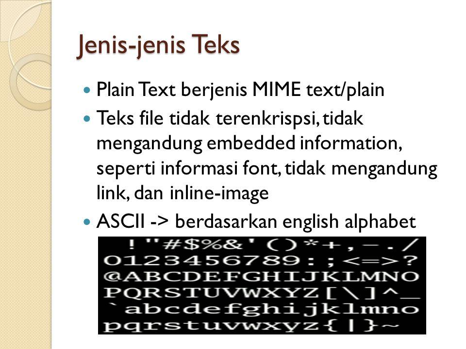 Jenis-jenis Teks Formatted Text (Rich Text Format) Serangkaian karakter format yang telah didefinisikan Contoh rich text adalah pada saat kita mengetik dengan menggunakan Wordpad (.rtf) Pada Wordpad plain teks telah diformat sedemikian rupa dengan menggunakan aturan (tag/tanda) tertentu sehingga teks tersebut dapat dibold, italics, underline, diwarna, diganti font, dan lain-lain