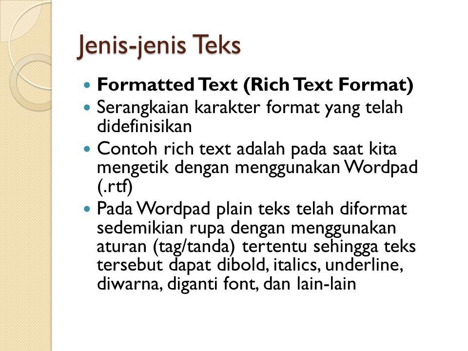 Jenis-jenis Teks Formatted Text (Rich Text Format) Serangkaian karakter format yang telah didefinisikan Contoh rich text adalah pada saat kita mengeti