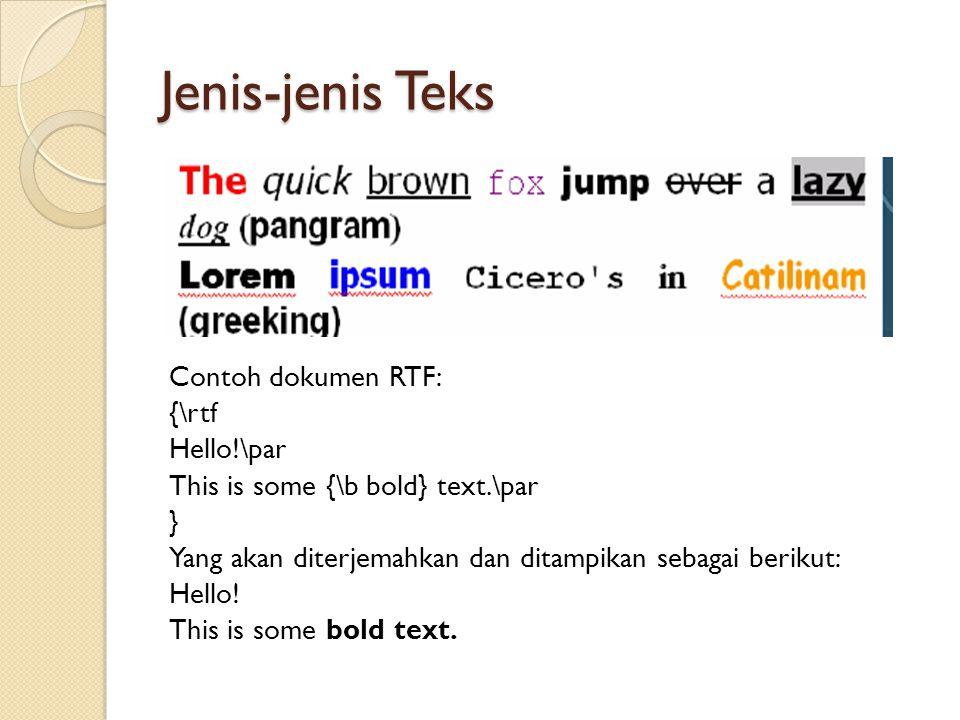 Jenis-jenis Teks Contoh dokumen RTF: {\rtf Hello!\par This is some {\b bold} text.\par } Yang akan diterjemahkan dan ditampikan sebagai berikut: Hello