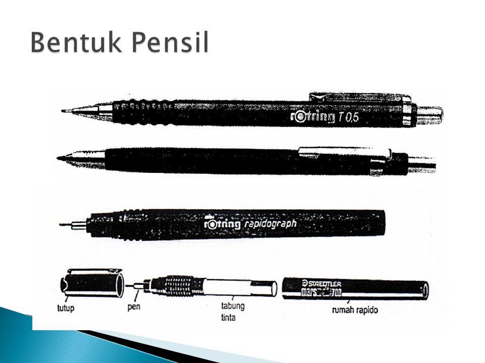  PENSIL : 2H untuk grs bantu, F untuk garis dan HB untuk tulisan/ garis penuh bebas. Pensil yang digunakan bisa yang diraut ataupun yang isi ulang/ p