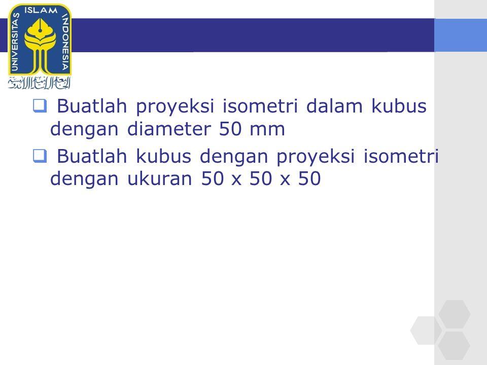  Buatlah proyeksi isometri dalam kubus dengan diameter 50 mm  Buatlah kubus dengan proyeksi isometri dengan ukuran 50 x 50 x 50