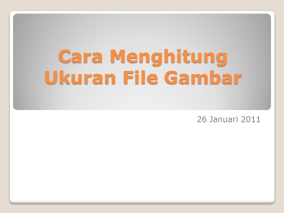 Cara Menghitung Ukuran File Gambar 26 Januari 2011