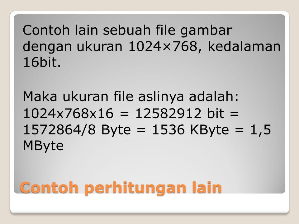 Contoh perhitungan lain Contoh lain sebuah file gambar dengan ukuran 1024×768, kedalaman 16bit. Maka ukuran file aslinya adalah: 1024x768x16 = 1258291
