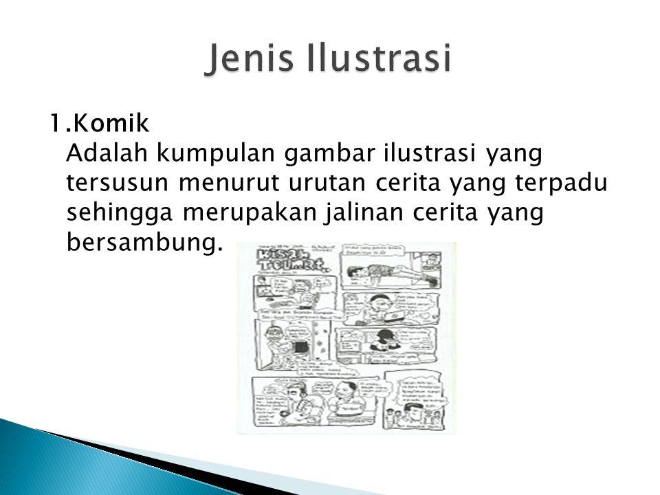 1.Komik Adalah kumpulan gambar ilustrasi yang tersusun menurut urutan cerita yang terpadu sehingga merupakan jalinan cerita yang bersambung.
