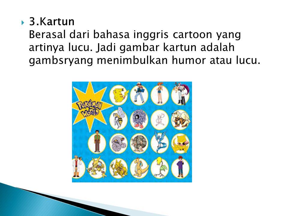  3.Kartun Berasal dari bahasa inggris cartoon yang artinya lucu.