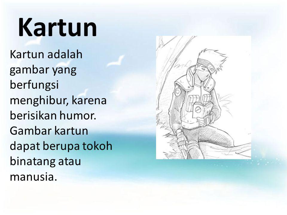 Kartun Kartun adalah gambar yang berfungsi menghibur, karena berisikan humor. Gambar kartun dapat berupa tokoh binatang atau manusia.