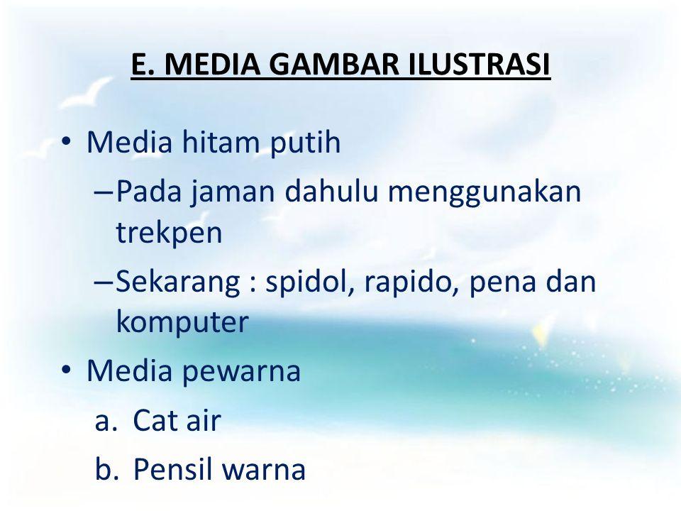 E. MEDIA GAMBAR ILUSTRASI Media hitam putih –P–Pada jaman dahulu menggunakan trekpen –S–Sekarang : spidol, rapido, pena dan komputer Media pewarna a.C