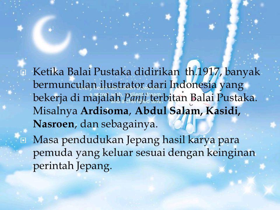  Ketika Balai Pustaka didirikan th.1917, banyak bermunculan ilustrator dari Indonesia yang bekerja di majalah Panji terbitan Balai Pustaka. Misalnya