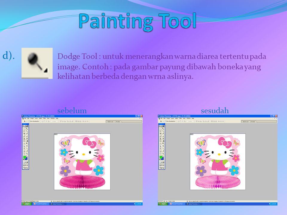 d). Dodge Tool : untuk menerangkan warna diarea tertentu pada image. Contoh : pada gambar payung dibawah boneka yang kelihatan berbeda dengan wrna asl