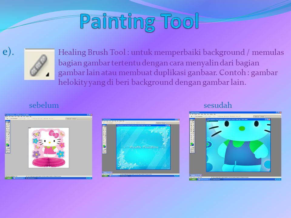 e). Healing Brush Tool : untuk memperbaiki background / memulas bagian gambar tertentu dengan cara menyalin dari bagian gambar lain atau membuat dupli