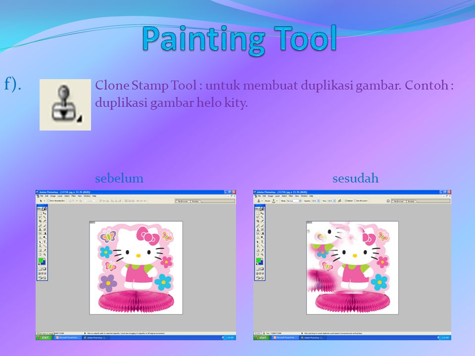 f). Clone Stamp Tool : untuk membuat duplikasi gambar. Contoh : duplikasi gambar helo kity. sebelumsesudah