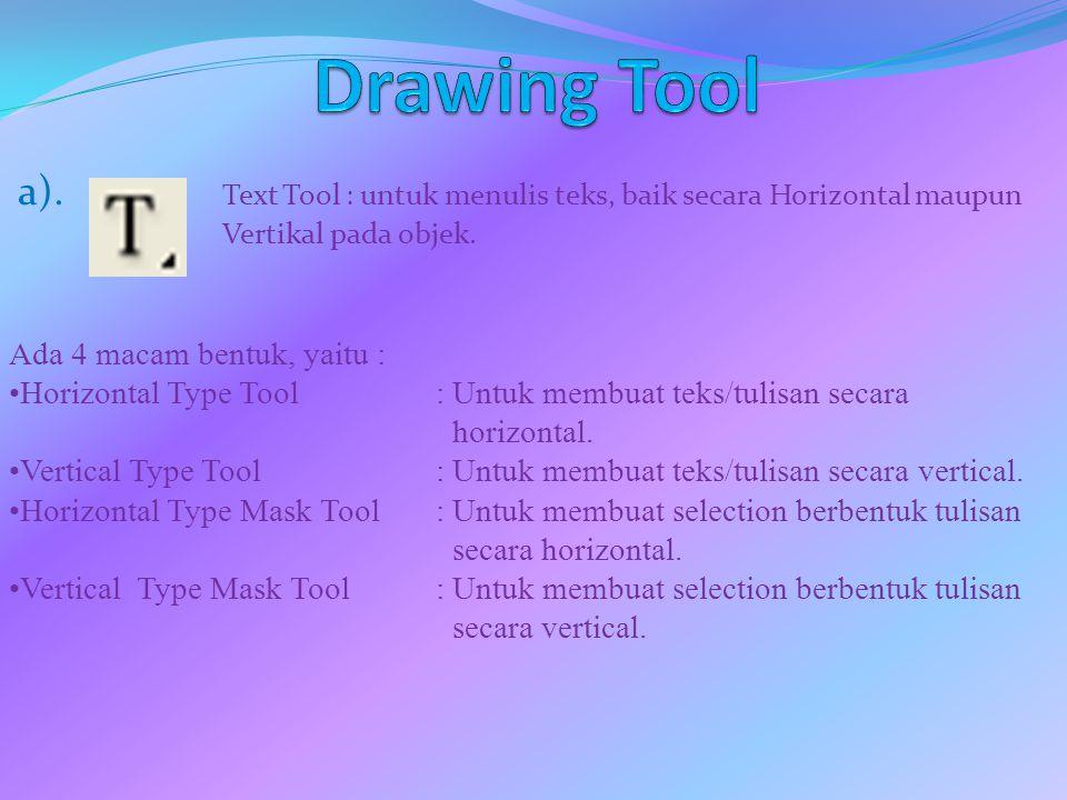 a). Text Tool : untuk menulis teks, baik secara Horizontal maupun Vertikal pada objek. Ada 4 macam bentuk, yaitu : Horizontal Type Tool: Untuk membuat