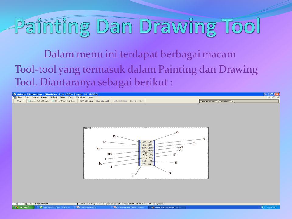 Dalam menu ini terdapat berbagai macam Tool-tool yang termasuk dalam Painting dan Drawing Tool. Diantaranya sebagai berikut :