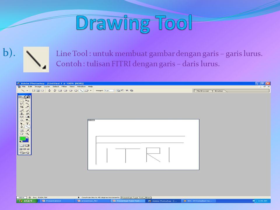 b). Line Tool : untuk membuat gambar dengan garis – garis lurus. Contoh : tulisan FITRI dengan garis – daris lurus.
